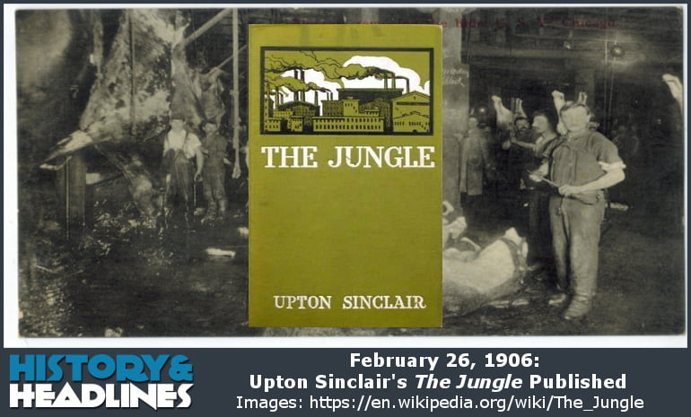 February 26, 1906: Upton Sinclair's The Jungle Published