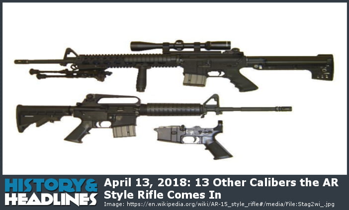 april 13 2018 13 other calibers the ar style rifle comes in
